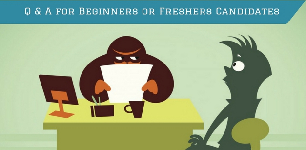 Questions & Answers for Beginners or Freshers Candidates