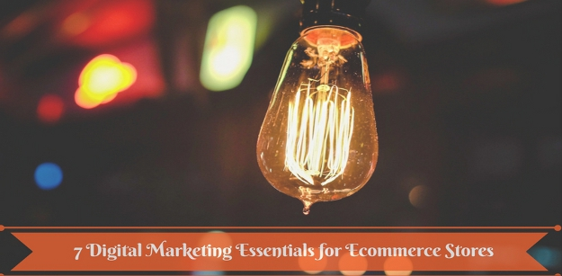 7 Digital Marketing Essentials for Ecommerce Stores