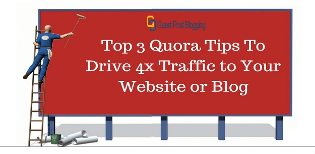 Top 3 Quora Tips To Drive 4x Traffic to Your Website or Blog