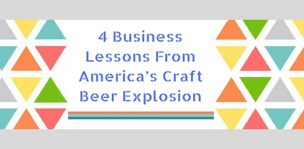 4 Business Lessons From America's Craft Beer Explosion