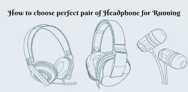 How to choose perfect pair of Headphone for Running