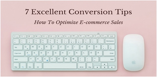 7 Excellent Conversion Tips On How To Optimize Ecommerce Sales