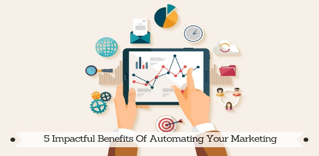 5 Impactful Benefits Of Automating Your Marketing