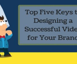 Top five keys to designing a successful video for your brand