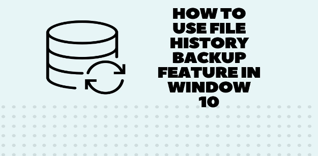 (Quick Guide) How to use File History Backup feature in Window 10