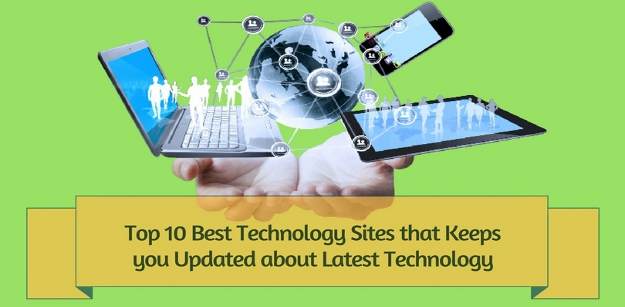 Top 10 Best Technology Sites that Keeps you Updated about Latest Technology