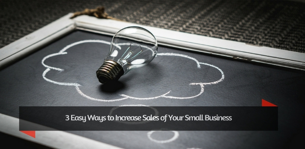 3 Easy Ways to Increase Sales of Your Small Business