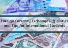 Foreign currency exchange difficulties and tips for international students