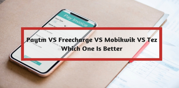 Paytm VS Freecharge VS Mobikwik VS Tez- which one is better