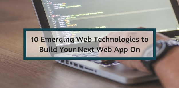 10 Emerging Web Technologies to Build Your Next Web App On