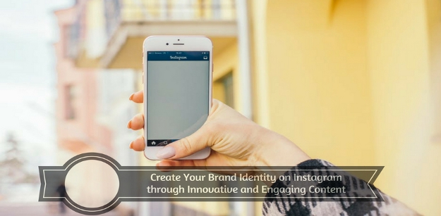 Create Your Brand Identity on Instagram through Innovative and Engaging Content