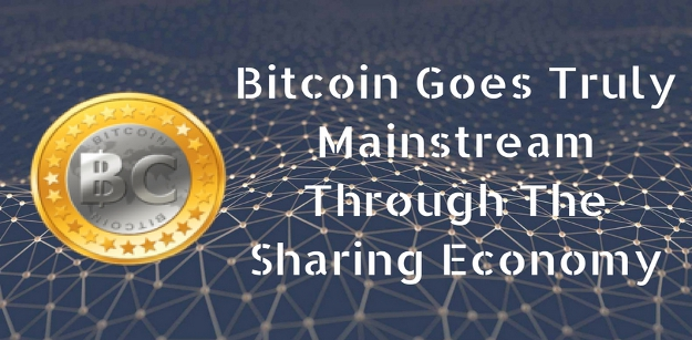 Bitcoin Goes Truly Mainstream Through The Sharing Economy