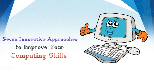 Seven Innovative Approaches to Improve Your Computing Skills