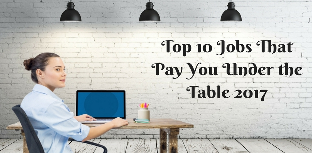 Top 10 Jobs That Pay You Under the Table...
