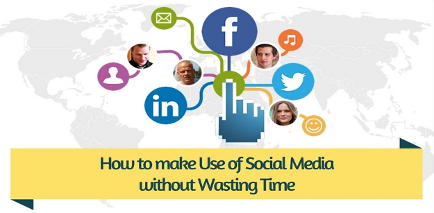 How to make Use of Social Media without Wasting Time