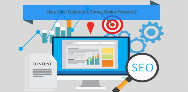 How Can I Cultivate A Strong Online Presence-