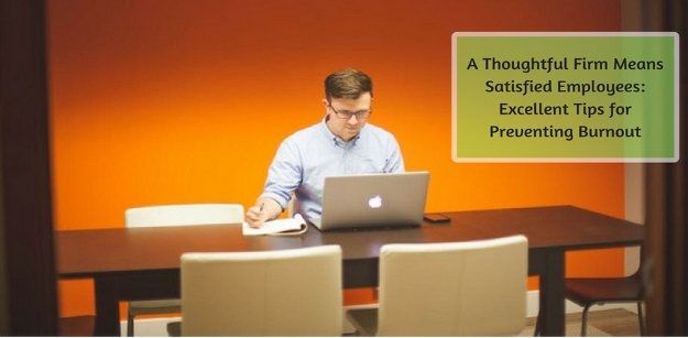 A Thoughtful Firm Means Satisfied Employees - Excellent Tips for Preventing Burnout