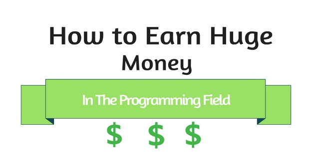How to Earn Huge Money in the Programming Field