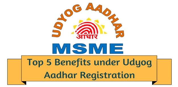 Top 5 Benefits under Udyog Aadhar Registration
