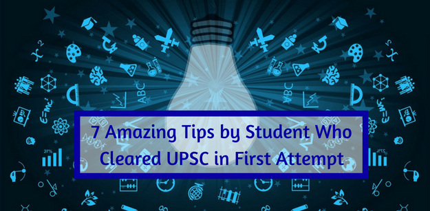 7 amazing tips by student who cleared UPSC in first attempt