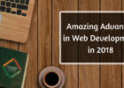 Amazing Advances in Web Development in 2018