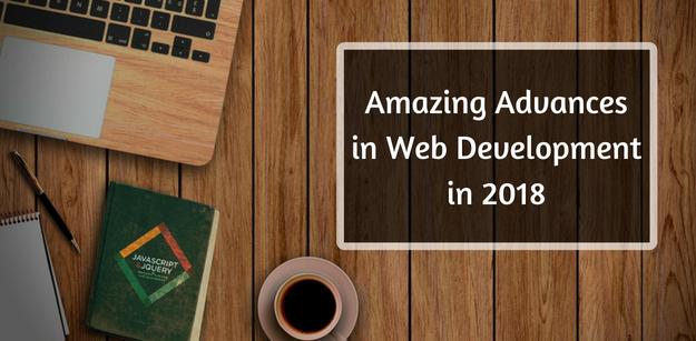 Amazing Advances in Web Development in 2018