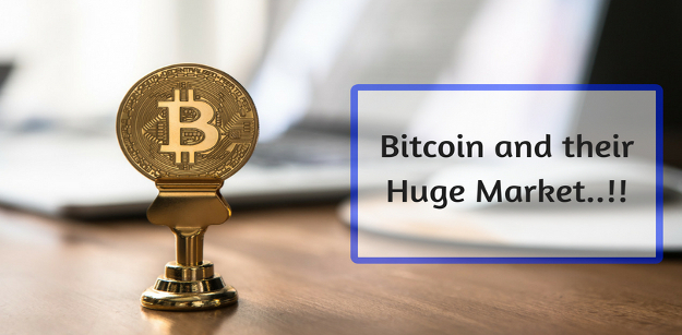 Bitcoin and their Huge Market