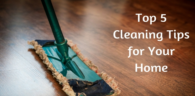 Top 5 Cleaning Tips for Your Home