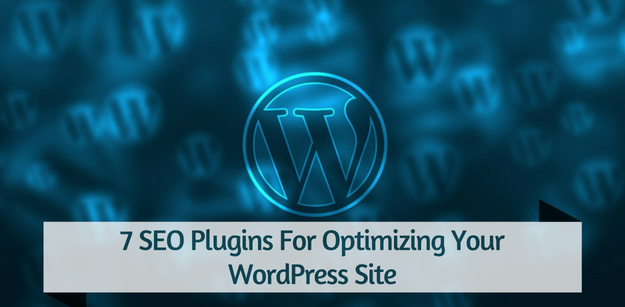 7 SEO Plugins For Optimizing Your WordPress Site