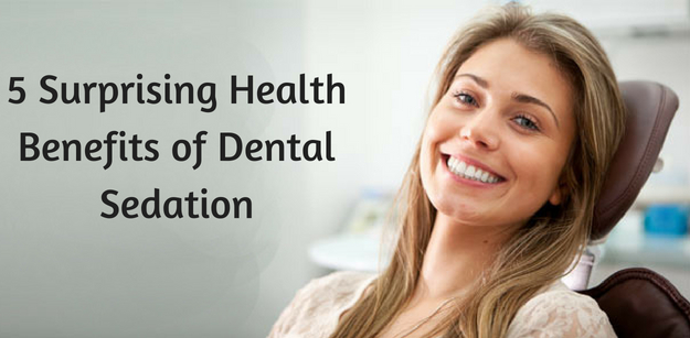 5 Surprising Health Benefits of Dental Sedation