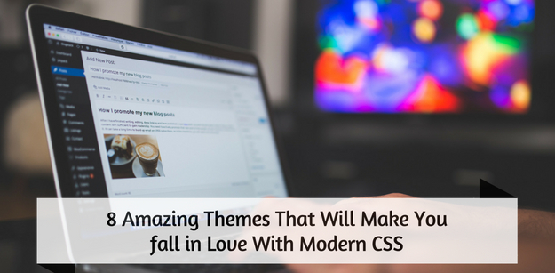 8 Amazing Themes That Will Make You Fall In Love With Modern Css