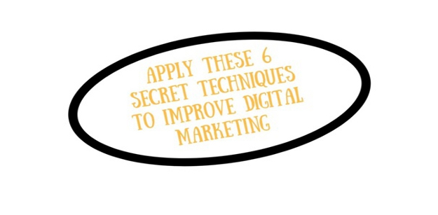 Apply These 6 Secret Techniques to Improve Digital Marketing