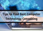 Tips to Find Best Computer Technology Consulting
