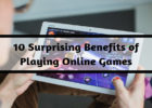 10 Surprising Benefits of Playing Online Games