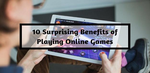 10 Surprising Benefits of Playing Online Games