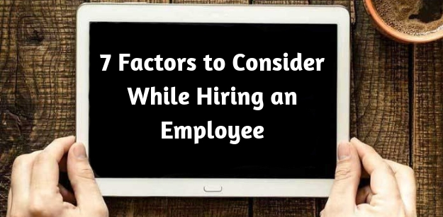 7 Factors to Consider While Hiring an Employee