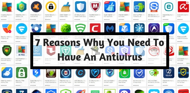 7 Reasons Why You Need To Have An Antivirus