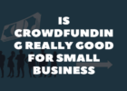 Is Crowdfunding Really Good For Small Business