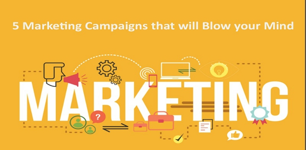 Marketing Campaigns that will Blow your Mind