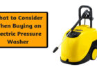 What to Consider When Buying an Electric Pressure Washer