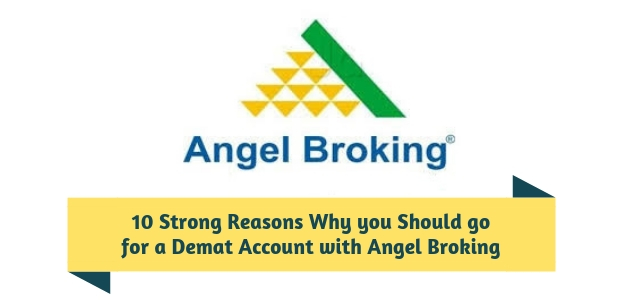 10 Strong Reasons Why you Should go for a Demat Account with Angel Broking