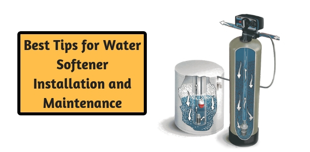 Best Tips for Water Softener Installation and Maintenance