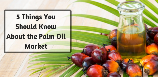 5 Things You Should Know About the Palm Oil Market