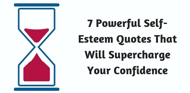7 Powerful Self-Esteem Quotes That Will Supercharge Your Confidence