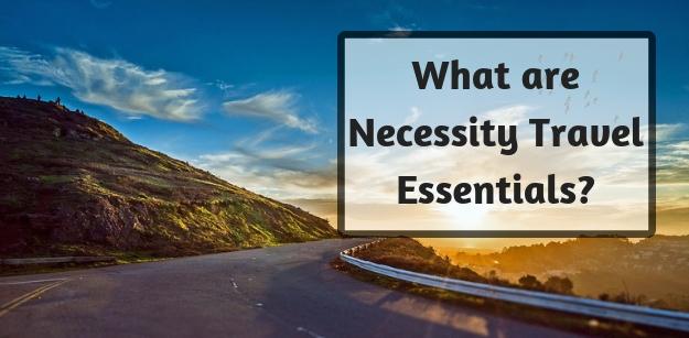 What are Necessity Travel Essentials