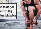 What to do for Beautifully Sculpted Muscles