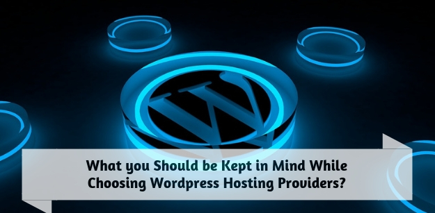What you should be kept in Mind while choosing Wordpress Hosting Providers