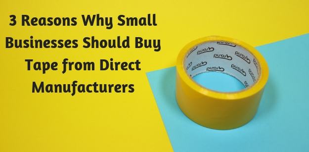 3 Reasons Why Small Businesses Should Buy Tape from Direct Manufacturers