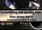 Customizing and Getting Your Own Metal Parts