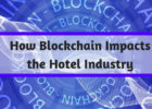 How Blockchain Impacts the Hotel Industry